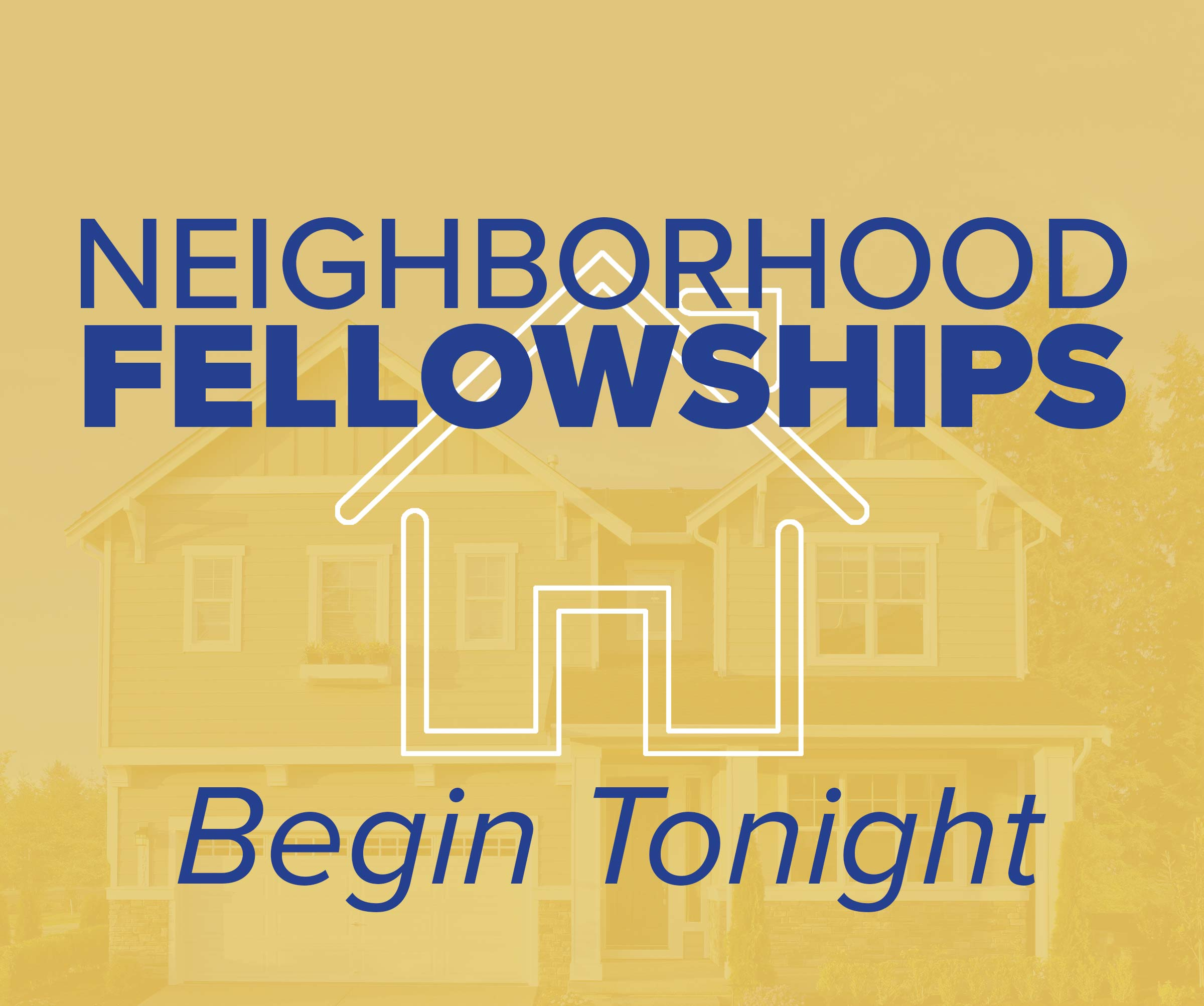 Neighborhood Fellowships Begin Tonight!